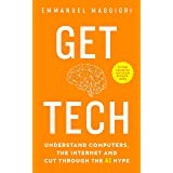Get Tech: Understand Computers, the Internet and Cut Through the AI Hype. A crash course for non-techie entrepreneurs.