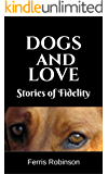 Dogs and Love - Stories of Fidelity: Short humorous and heart-warming dog stories (Dog Stories for Adults Book 1)