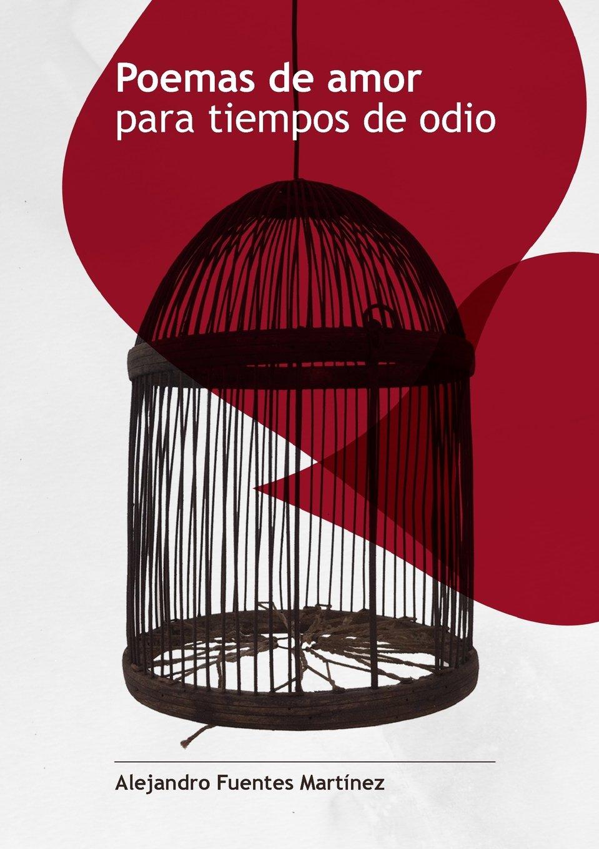 Poemas de amor para tiempos de odio: Amazon.es: Alejandro Fuentes Martínez: Libros