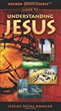 Holman QuickSource Guide to Understanding Jesus (Holman Quicksource Guides)