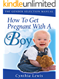 How To Get Pregnant With A Boy (The Gender Selection Manual)