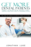 Get More Dental Patients Using Reputation Marketing (English Edition)