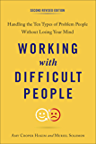 Working with Difficult People, Second Revised Edition: Handling the Ten Types of Problem People Without Losing Your Mind (English Edition)
