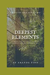 Deepest Elements: My worst fear was those woods; my greatest fear had once been him. Paperback