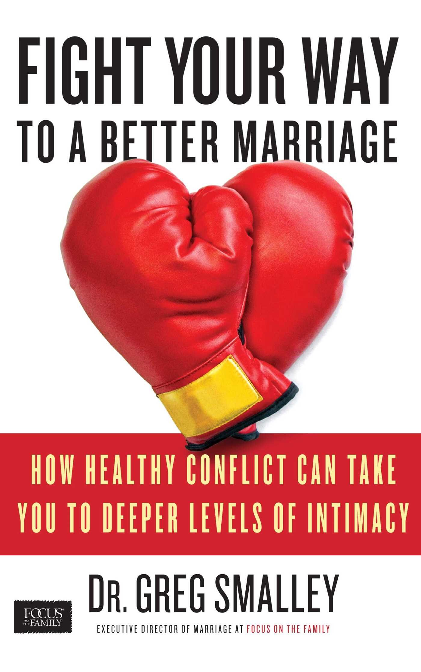 Fight Your Way to a Better Marriage: How Healthy Conflict
