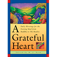 A Grateful Heart: Daily Blessings for the Evening Meals from Buddha to The Beatles (Daily Blessings for the Evening Meal from Buddha to the Beat)