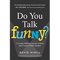 Do You Talk Funny?: 7 Comedy Habits to Become a Better (and Funnier) Public Speaker