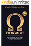 Omega Brigade: How Millennials and Gen-X-ers will use the Omega Brigade to restore meaning and order to Western Civilization