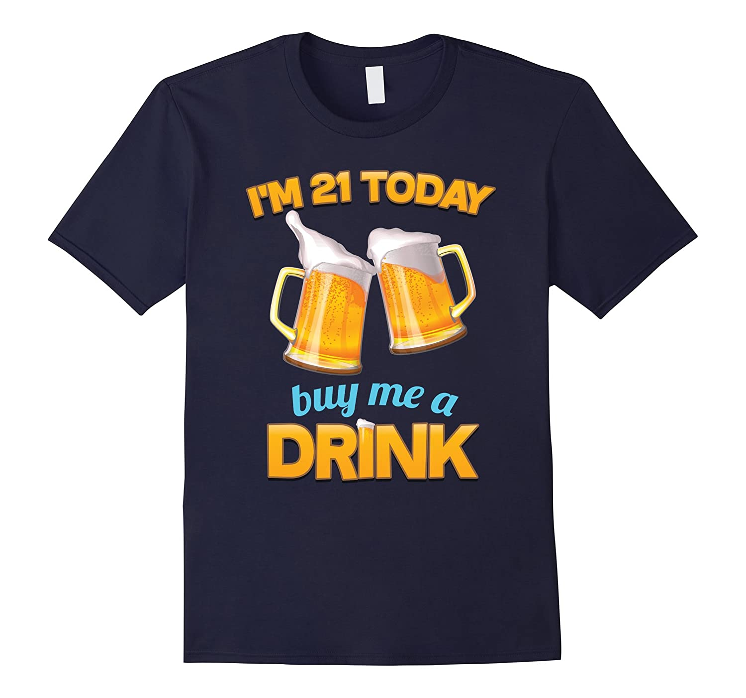 21st Birthday T-shirt, | I'm 21 Today, Buy Me a Drink, Beer-ah my shirt one gift