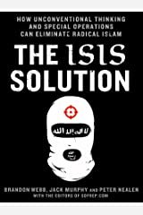 The ISIS Solution: How Unconventional Thinking and Special Operations Can Eliminate Radical Islam (SOFREP) Kindle Edition