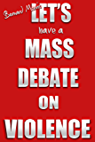 Let's Have A Mass Debate On Violence