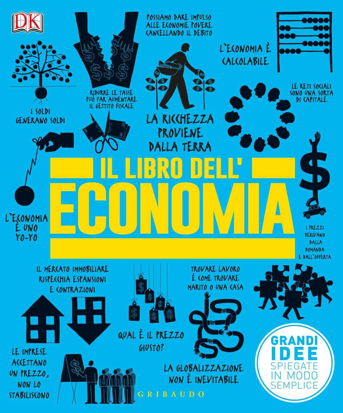 Il libro dell'economia. Grandi idee spiegate in mo...