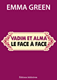 Vadim et Alma : le face à face (Toi + Moi : l'un contre l'autre)