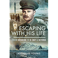 Escaping with His Life: From Dunkirk to D-Day & Beyond (English Edition)