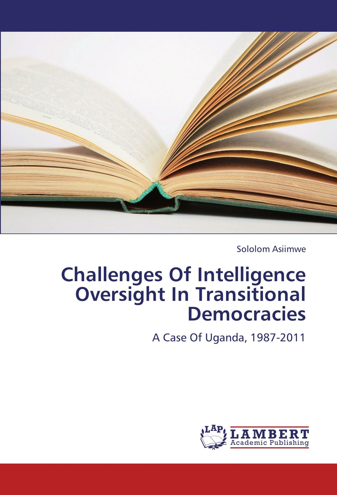 Challenges Of Intelligence Oversight In Transitional Democracies: A Case Of Uganda, 1987-2011 pdf epub