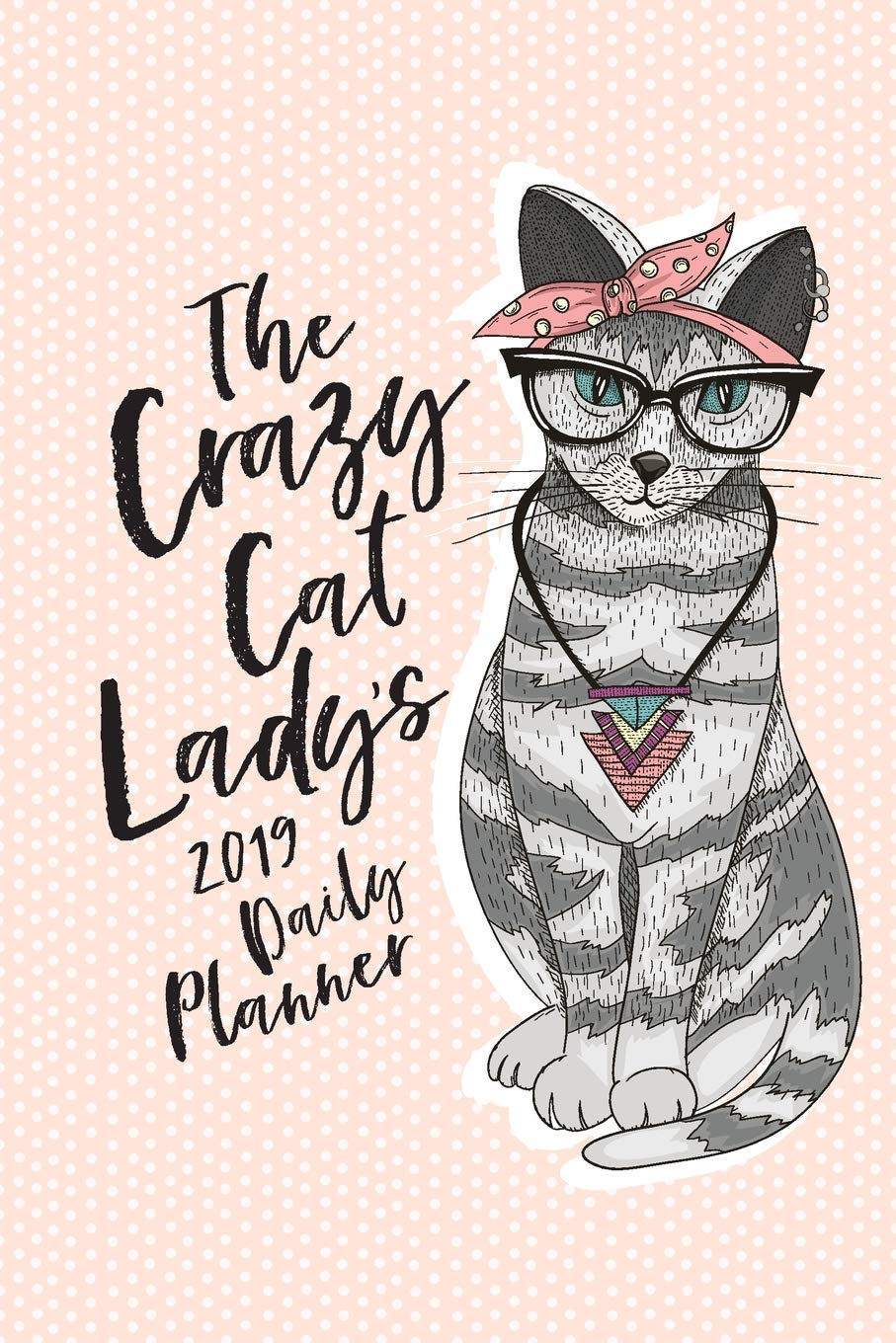 The Crazy Cat Ladys 2019 Daily Planner: The Cat Lovers ...