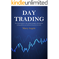 Day Trading: The ultimate guide of Day Trading Strategies, selecting best trading platform and additional financial tools 2020