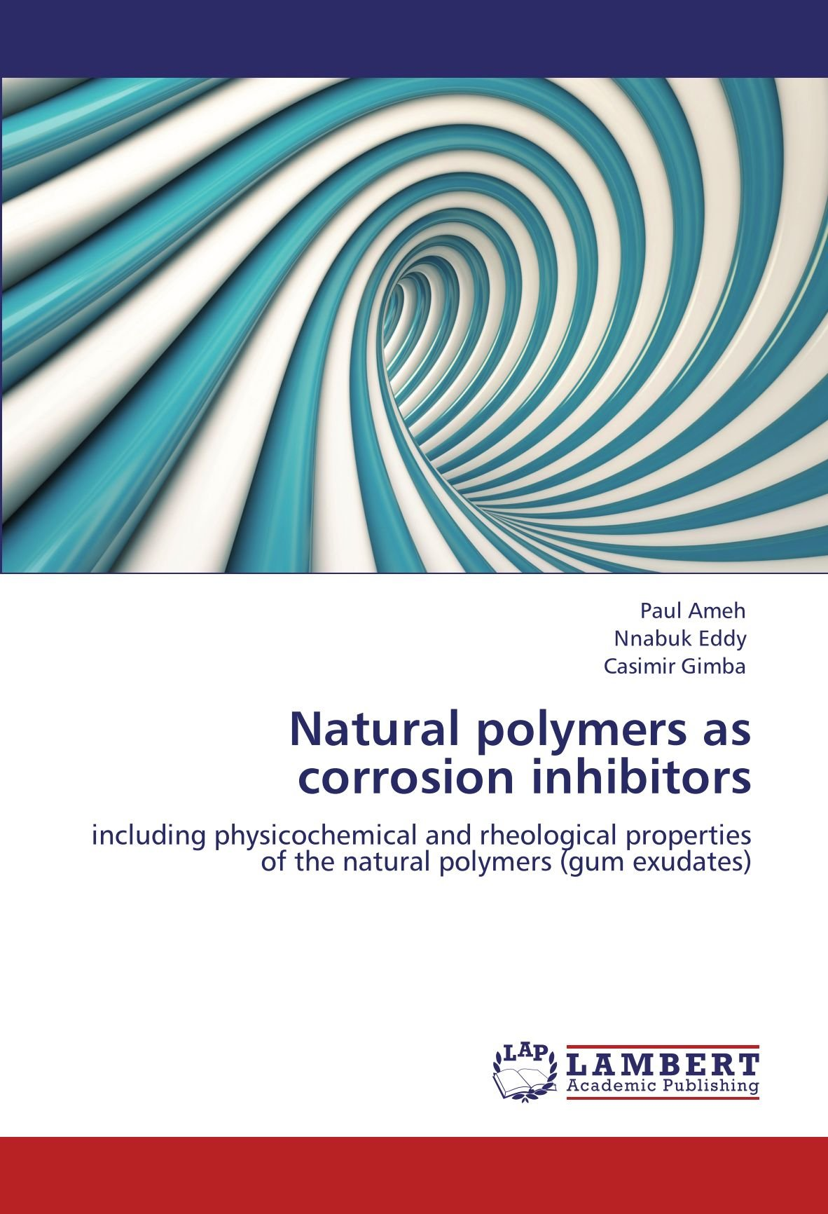 Natural polymers as corrosion inhibitors: including physicochemical and rheological properties of the natural polymers (gum exudates) PDF