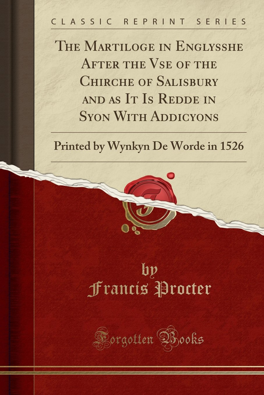 The Martiloge in Englysshe After the Vse of the Chirche of Salisbury and as It Is Redde in Syon With Addicyons: Printed by Wynkyn De Worde in 1526 (Classic Reprint) pdf