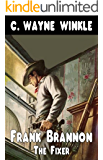 """Frank Bannon - The Fixer: A Western Adventure From The Author of """"Frank Brannon - Reluctant Marshal"""" (A Frank Brannon Western Adventure Book 1)"""