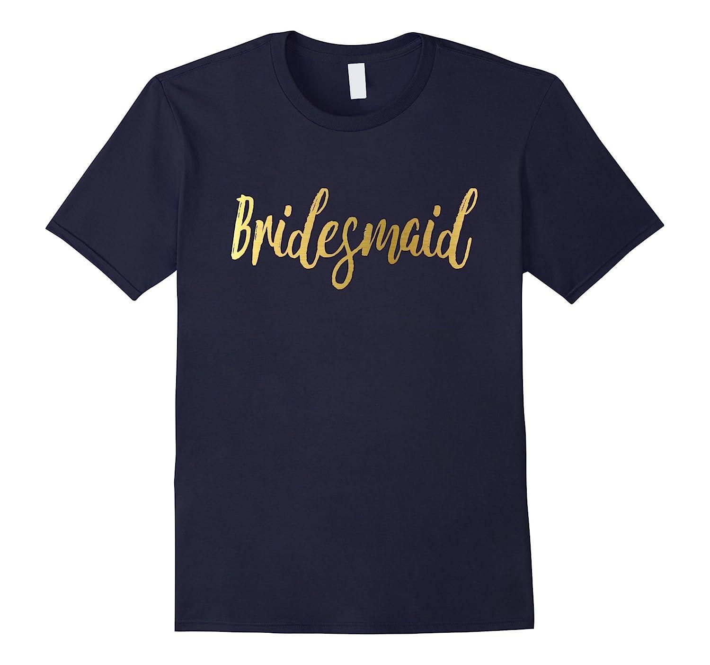 Bridesmaid Shirt Gold Foil Script Wedding Party Bride Groom-BN