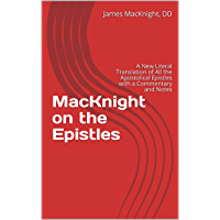 MacKnight on the Epistles: A New Literal Translation of All the Apostolical Epistles with a Commentary and Notes (English Edition)