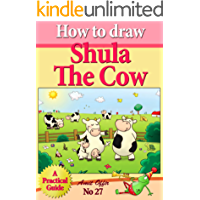 How to Draw Shula the Cow (How to Draw Comics Animals and Cartoon Characters) (how to draw comics and cartoon characters Book 27)