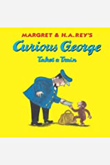 Curious George Takes a Train Kindle Edition