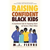 Raising Confident Black Kids: A Comprehensive Guide for Empowering Parents and Teachers of Black Children (Teaching Resource,