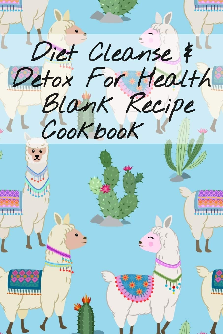 Diet Cleanse Detox For Health Blank Recipe Cookbook Blank Recipe Leafy Green Liquid Food Plan Recipe Sheets For Detoxing Meals Blank Cookbook Drink Ingredients Calories Notes Instru