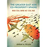 The Greater East Asia Co-Prosperity Sphere: When Total Empire Met Total War (Studies of the Weatherhead East Asian Institute,