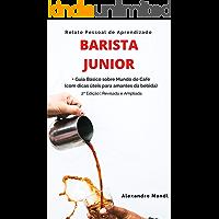 Barista Junior: Relato Pessoal de Aprendizado - Guia Básico sobre Mundo do Café (com dicas úteis para amantes da bebida)