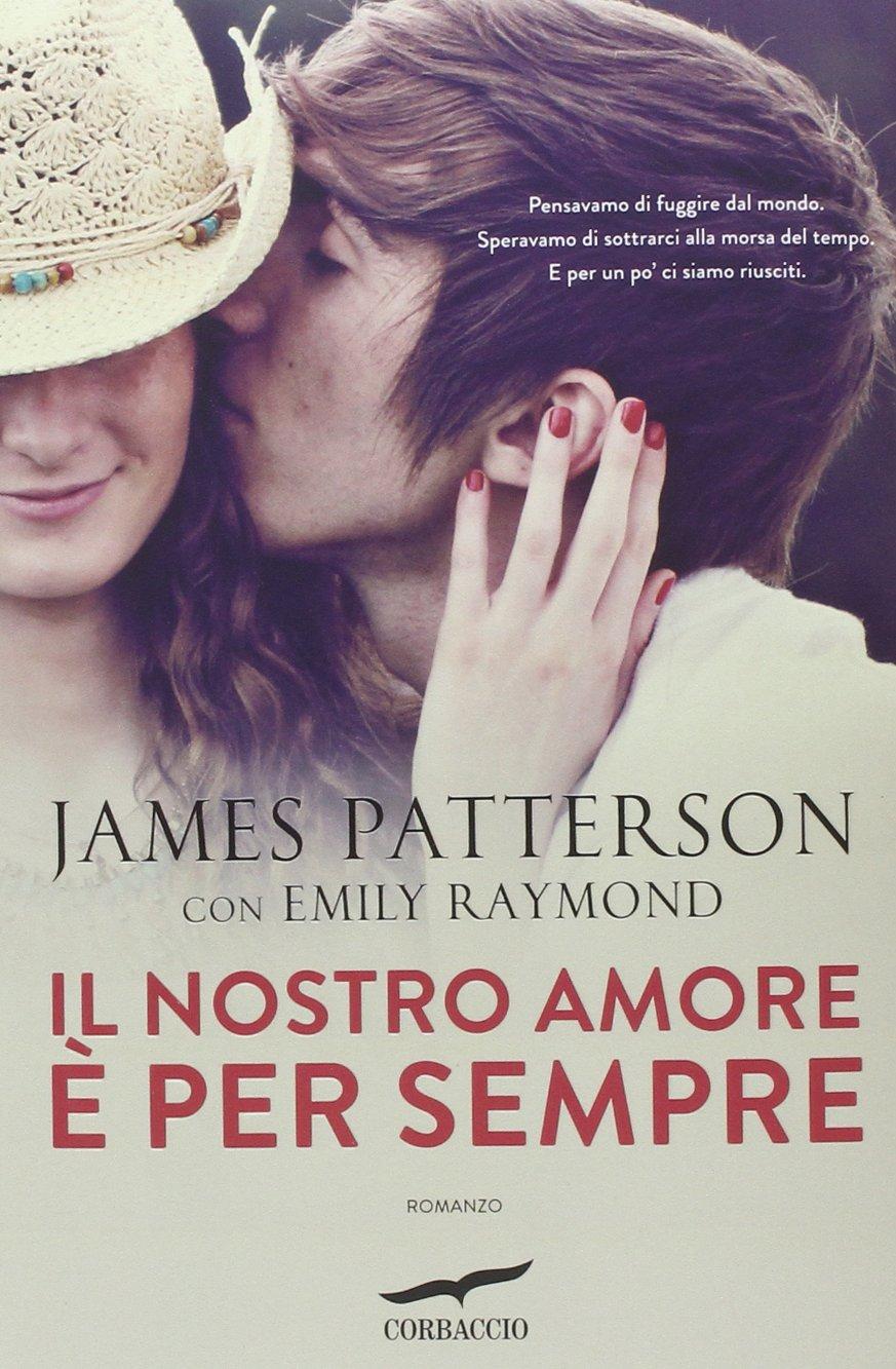 Amazon.it: Il nostro amore è per sempre - Patterson, James, Raymond, Emily,  Crosio, O. - Libri