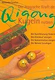 Die magische Kraft der Qigong-Kugeln nutzen