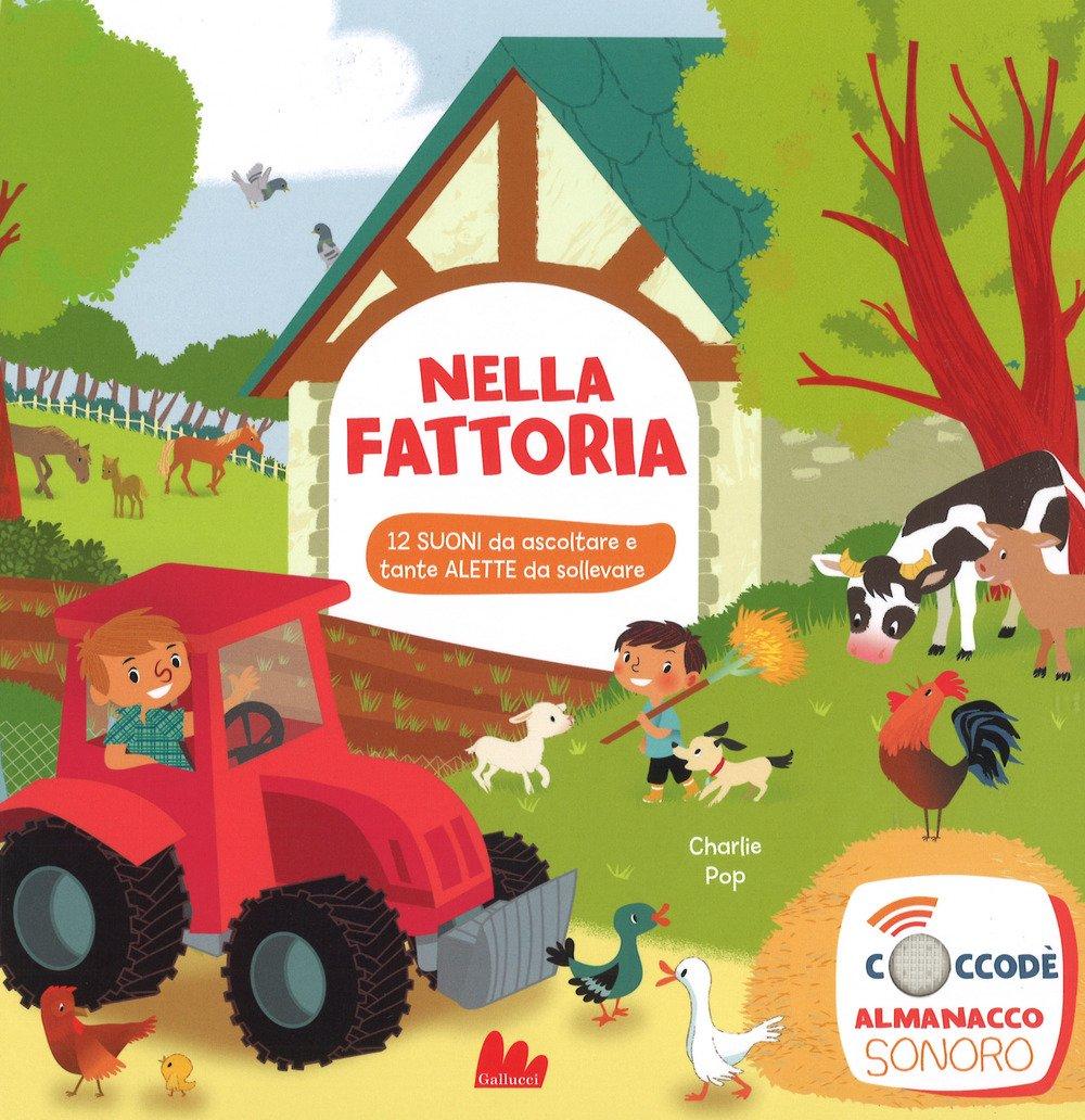 Nella fattoria. Ediz. a colori Cartonato – 19 ott 2017 Charlie Pop Gallucci 8893483025 LETTERATURA PER RAGAZZI