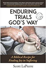 Enduring Trials God's Way: A Biblical Recipe for Finding Joy in Suffering Paperback