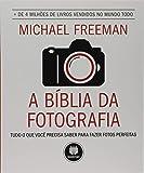A Bíblia da Fotografia: Tudo o que Você Precisa Saber para Fazer Fotos Perfeitas