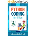 Python Coding (Intermediate Level) For Kids: Learn To Code Quickly With This Beginner's Guide To Computer Programming. Coding
