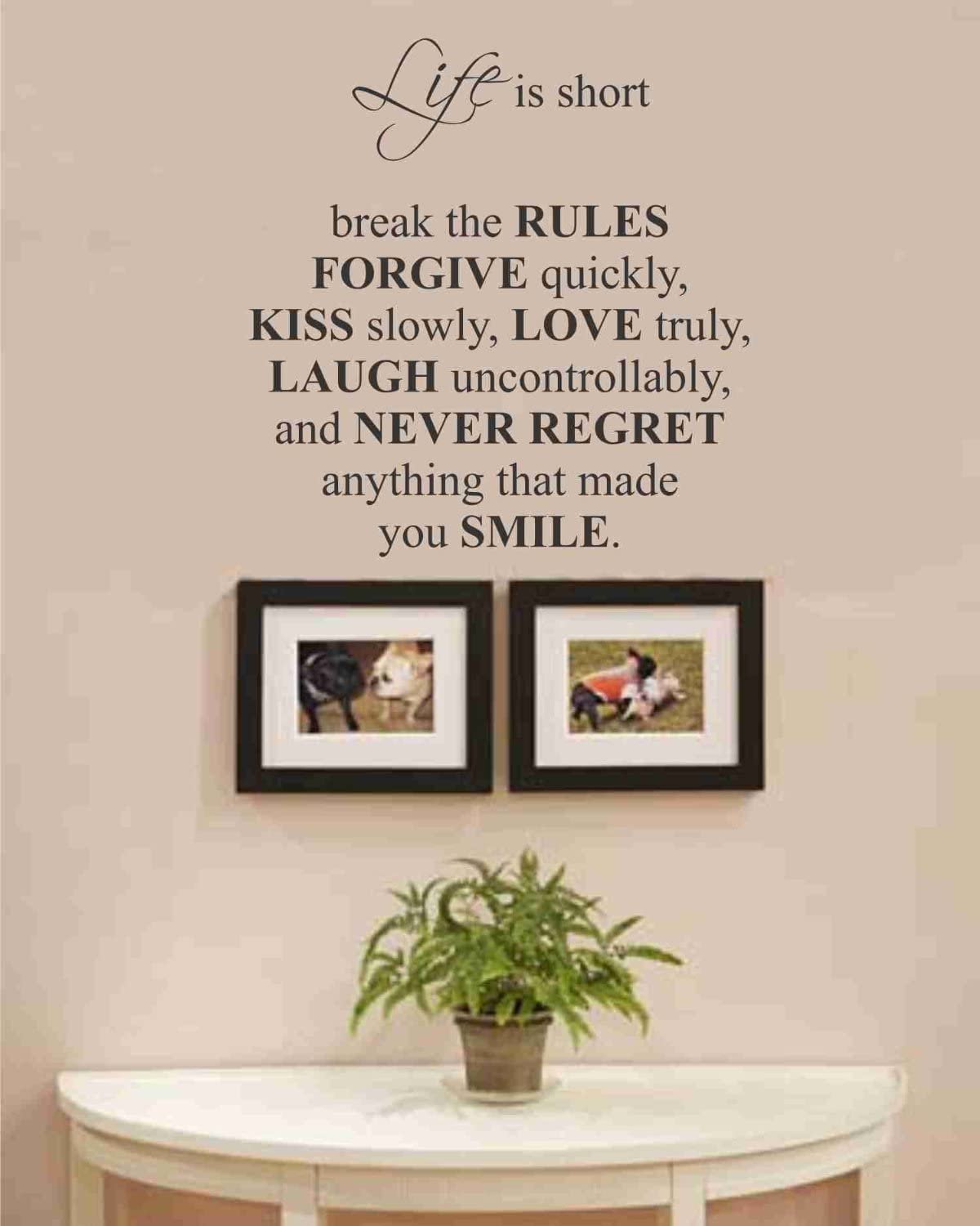 Life is short break the rules forgive quickly, kiss slowly, love truly, laugh uncontrollably, and never regret anything that made you smile. vinyl wall art Inspirational quotes and saying home decor decal sticker