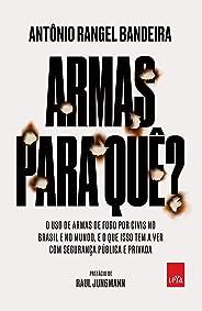 Armas para quê?: O uso de armas de fogo por civis no Brasil e no mundo, e o que isso tem a ver com a sua segurança