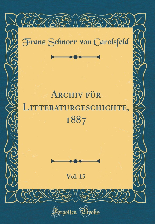Download Archiv für Litteraturgeschichte, 1887, Vol. 15 (Classic Reprint) (German Edition) pdf