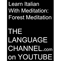 Learn Italian With Meditation: Forest Meditation (The Language Channel on youtube.com) (English Edition)
