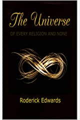 The Universe: Of Every Religion and None Kindle Edition