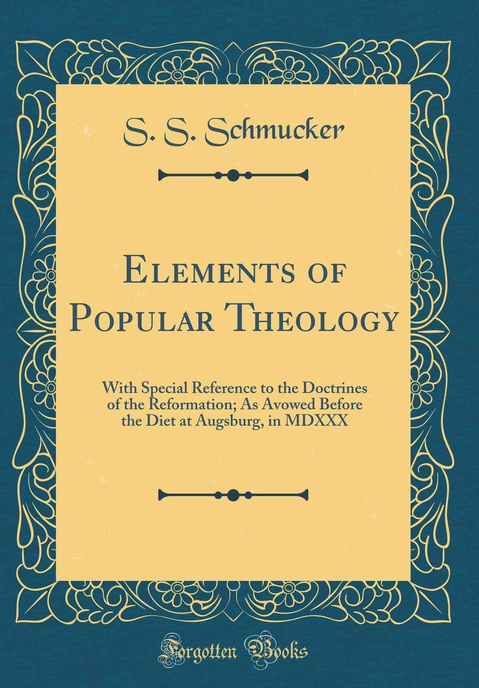 Elements of Popular Theology: With Special Reference to the Doctrines of the Reformation; As Avowed Before the Diet at Augsburg, in MDXXX (Classic Reprint) pdf