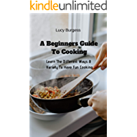 A Beginners Guide To Cooking: Learn The Different Ways & Variety To Have Fun Cooking