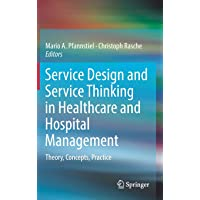 Service Design and Service Thinking in Healthcare and Hospital Management: Theory, Concepts, Practice