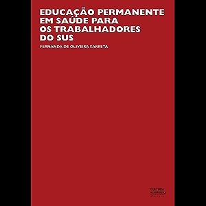 Educação permanente em saúde para os trabalhadores do SUS (Portuguese Edition)