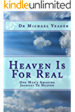 Heaven Is For Real: One Mans Amazing Journey To Heaven