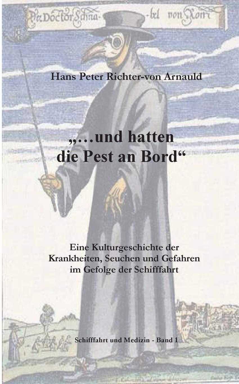 ... und hatten die Pest an Bord: Eine Kulturgeschichte der Krankheiten, Seuchen und Gefahren im Gefolge der Schifffahrt
