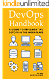 DevOps Handbook: A Guide to Implementing DevOps in the Workplace